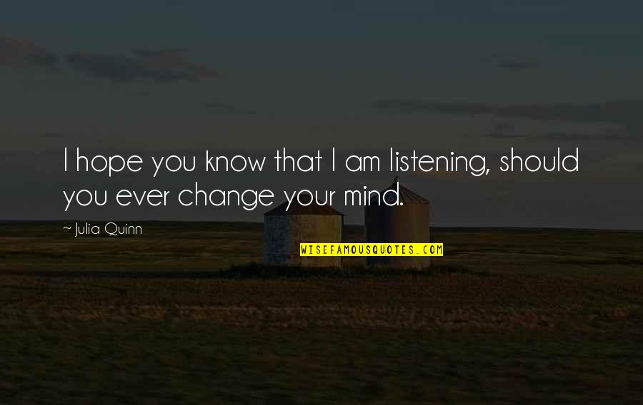 Hope You Know Quotes By Julia Quinn: I hope you know that I am listening,