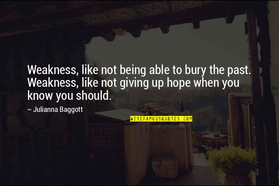 Hope You Know Quotes By Julianna Baggott: Weakness, like not being able to bury the