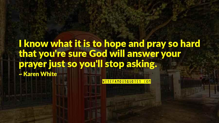 Hope You Know Quotes By Karen White: I know what it is to hope and