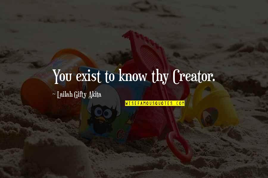 Hope You Know Quotes By Lailah Gifty Akita: You exist to know thy Creator.