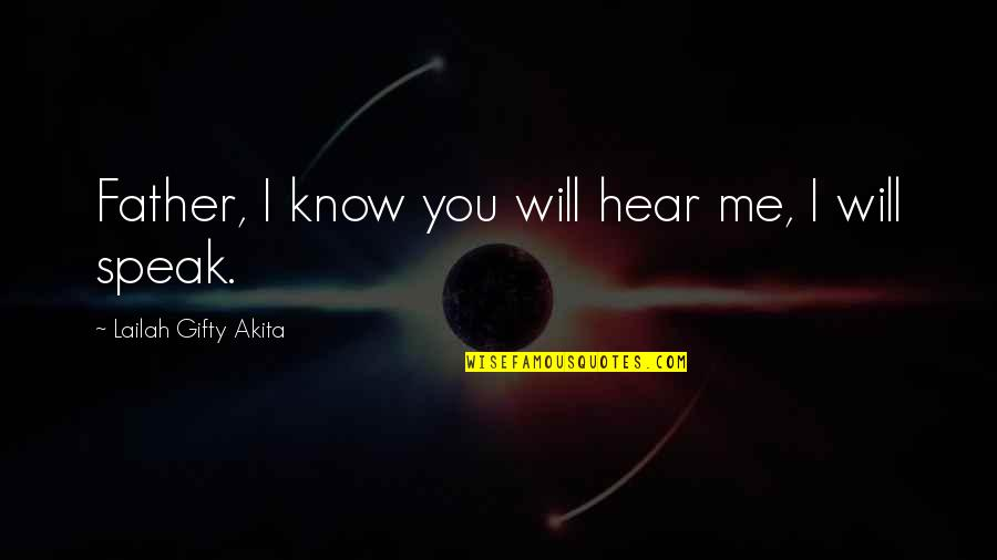 Hope You Know Quotes By Lailah Gifty Akita: Father, I know you will hear me, I