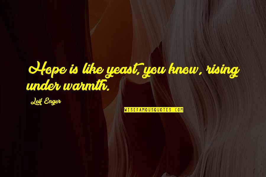 Hope You Know Quotes By Leif Enger: Hope is like yeast, you know, rising under