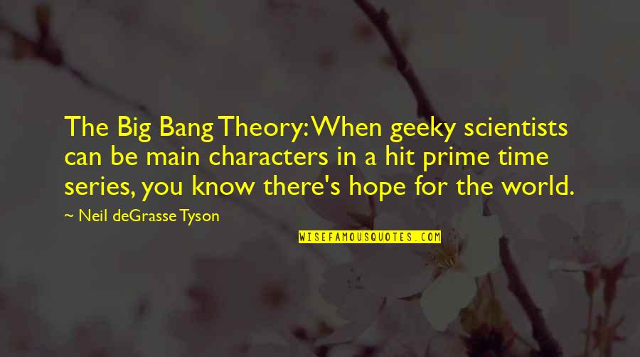 Hope You Know Quotes By Neil DeGrasse Tyson: The Big Bang Theory: When geeky scientists can