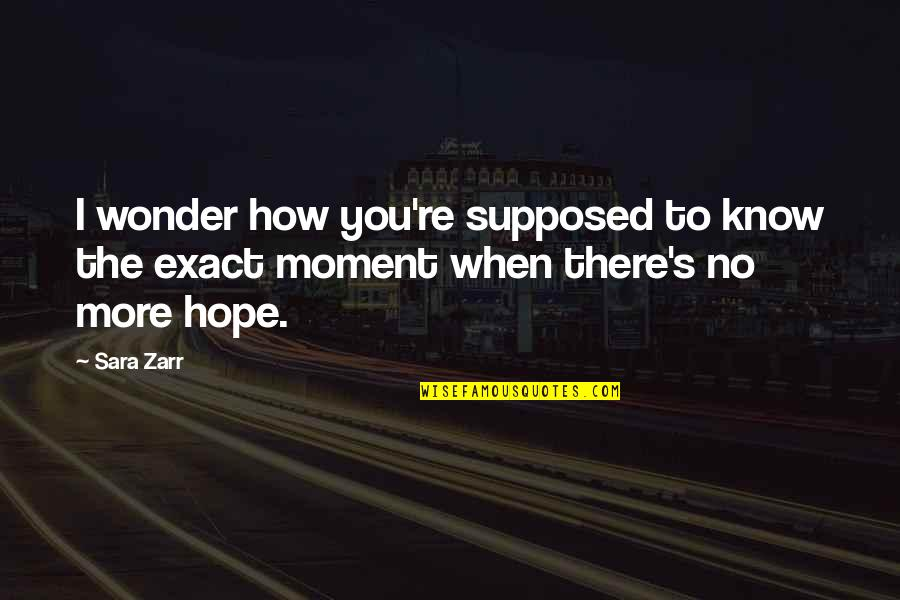 Hope You Know Quotes By Sara Zarr: I wonder how you're supposed to know the