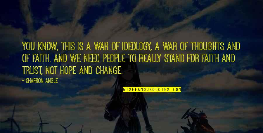 Hope You Know Quotes By Sharron Angle: You know, this is a war of ideology,