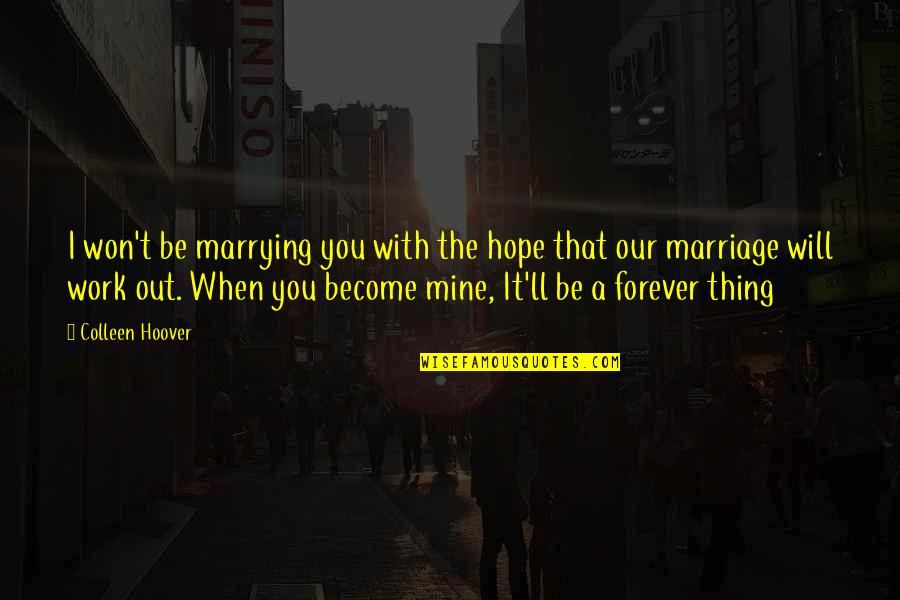 Hope You Will Be Mine Quotes By Colleen Hoover: I won't be marrying you with the hope