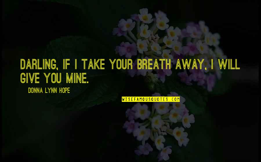 Hope You Will Be Mine Quotes By Donna Lynn Hope: Darling, if I take your breath away, I