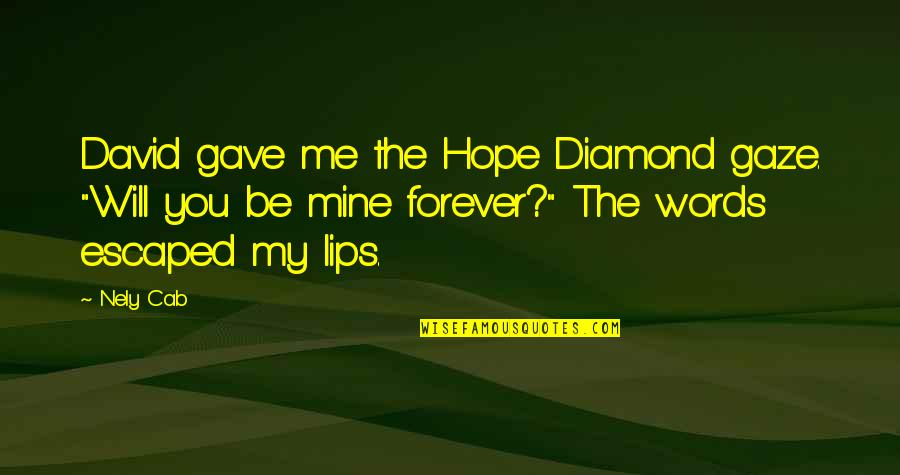 """Hope You Will Be Mine Quotes By Nely Cab: David gave me the Hope Diamond gaze. """"Will"""