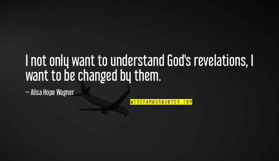 Hope You'll Understand Quotes By Alisa Hope Wagner: I not only want to understand God's revelations,