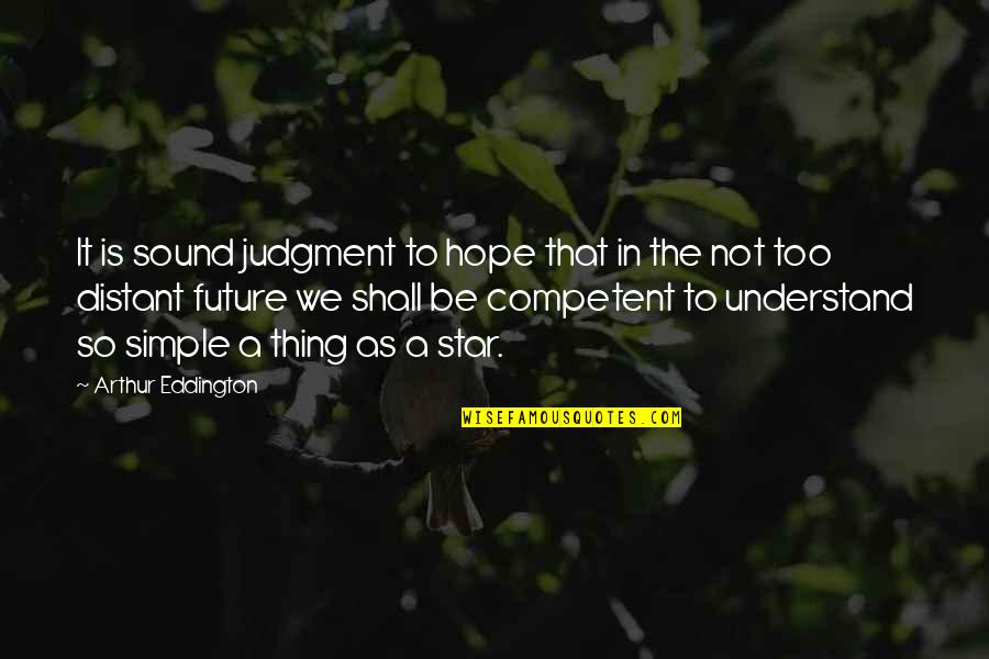 Hope You'll Understand Quotes By Arthur Eddington: It is sound judgment to hope that in