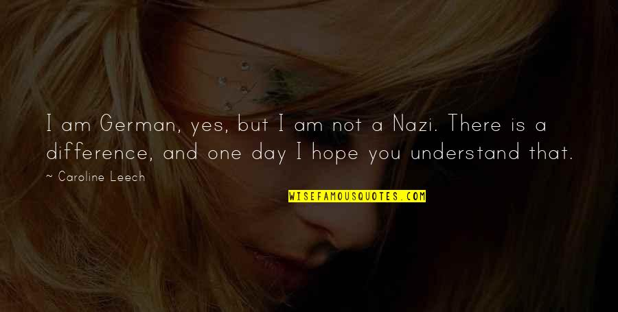 Hope You'll Understand Quotes By Caroline Leech: I am German, yes, but I am not