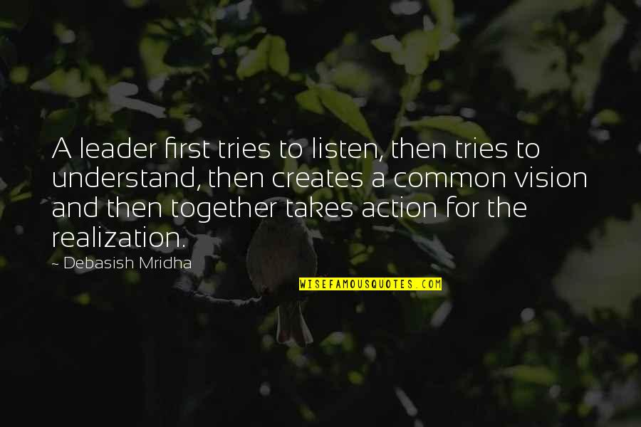 Hope You'll Understand Quotes By Debasish Mridha: A leader first tries to listen, then tries