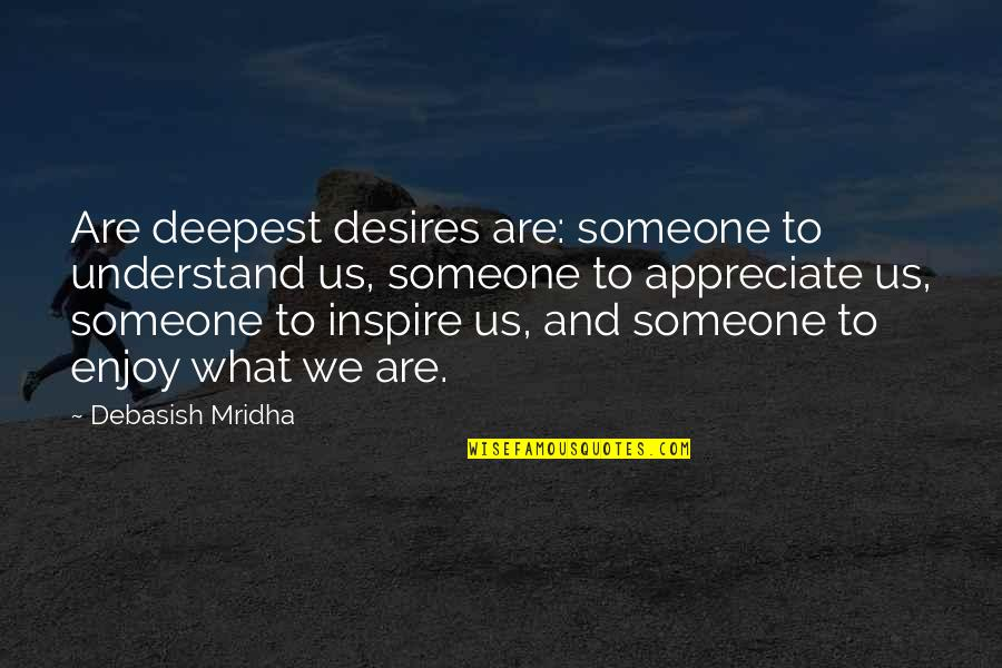 Hope You'll Understand Quotes By Debasish Mridha: Are deepest desires are: someone to understand us,