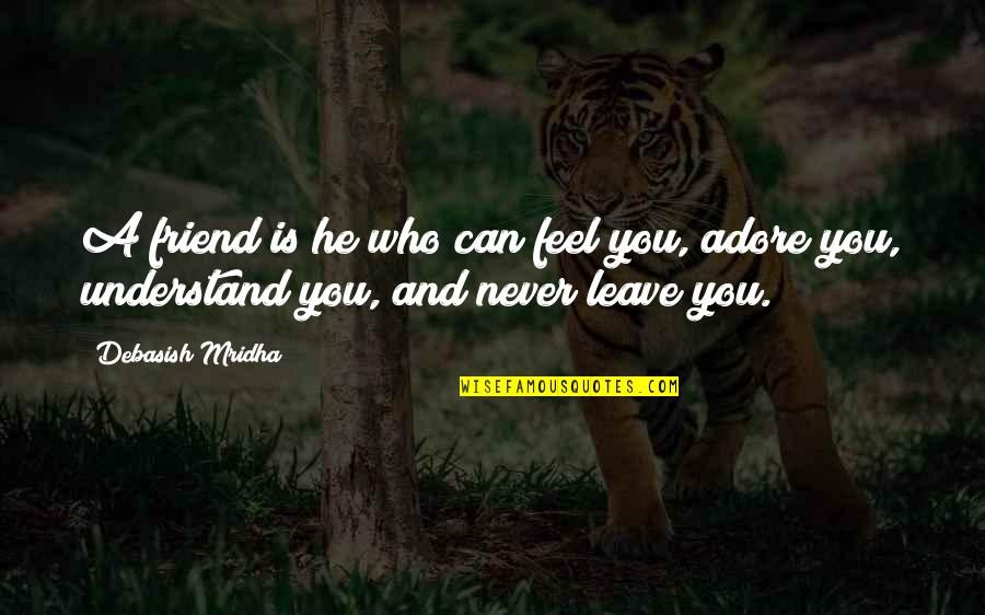 Hope You'll Understand Quotes By Debasish Mridha: A friend is he who can feel you,