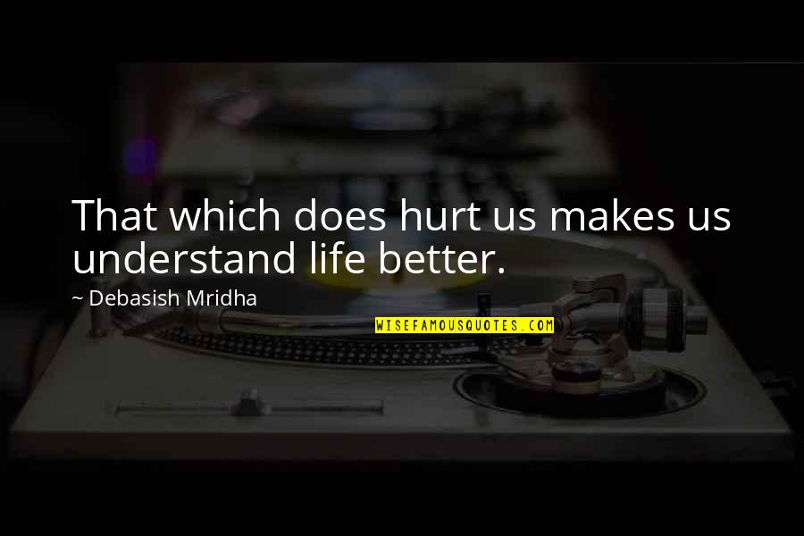 Hope You'll Understand Quotes By Debasish Mridha: That which does hurt us makes us understand