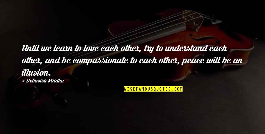 Hope You'll Understand Quotes By Debasish Mridha: Until we learn to love each other, try
