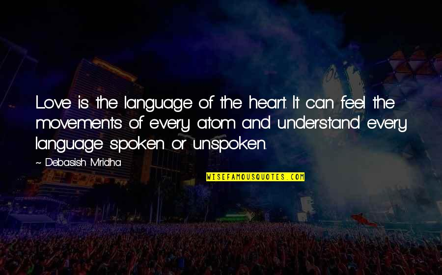 Hope You'll Understand Quotes By Debasish Mridha: Love is the language of the heart. It