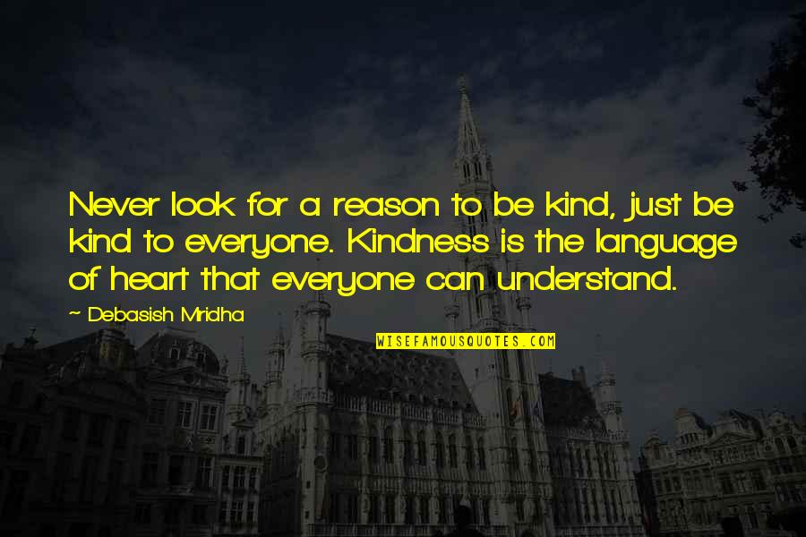 Hope You'll Understand Quotes By Debasish Mridha: Never look for a reason to be kind,
