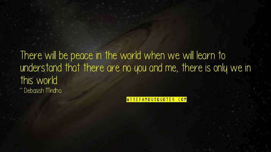 Hope You'll Understand Quotes By Debasish Mridha: There will be peace in the world when