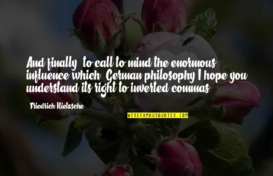 Hope You'll Understand Quotes By Friedrich Nietzsche: And finally, to call to mind the enormous