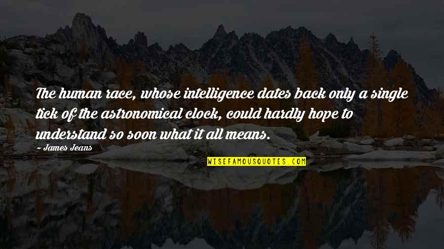 Hope You'll Understand Quotes By James Jeans: The human race, whose intelligence dates back only