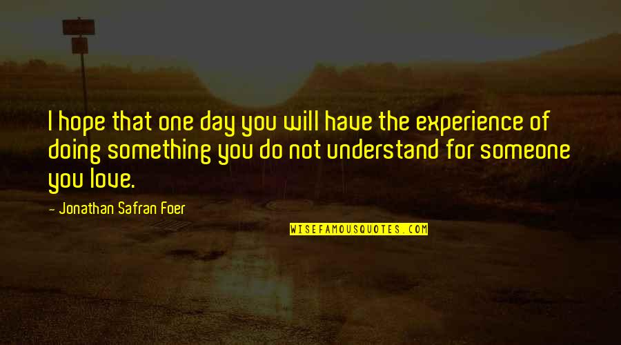 Hope You'll Understand Quotes By Jonathan Safran Foer: I hope that one day you will have