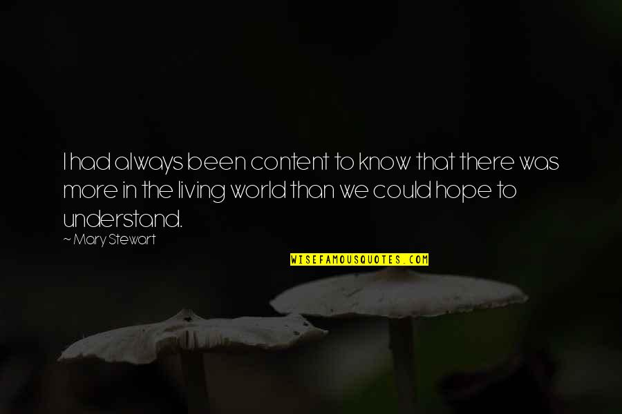 Hope You'll Understand Quotes By Mary Stewart: I had always been content to know that