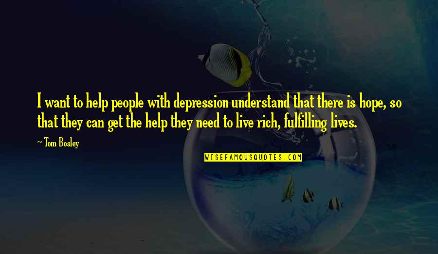 Hope You'll Understand Quotes By Tom Bosley: I want to help people with depression understand