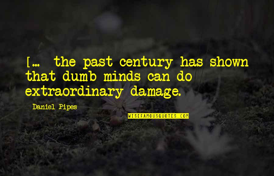 Hopefuls Quotes By Daniel Pipes: [...] the past century has shown that dumb