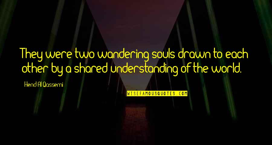Hopefuls Quotes By Hend Al Qassemi: They were two wandering souls drawn to each