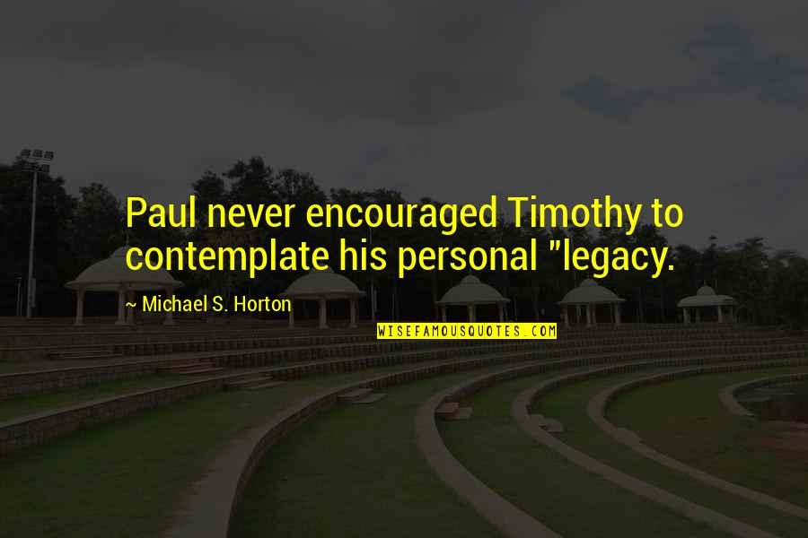 Hopefuls Quotes By Michael S. Horton: Paul never encouraged Timothy to contemplate his personal