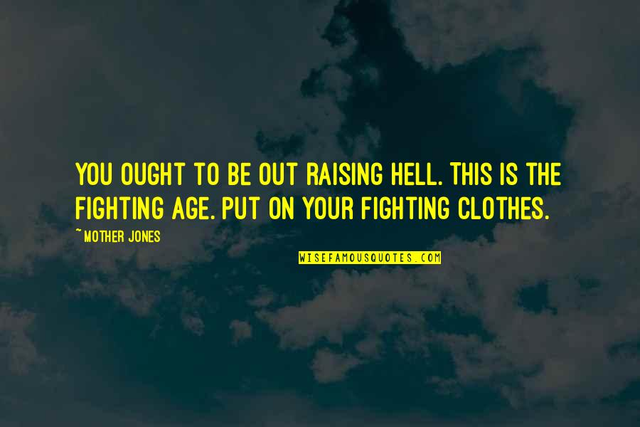 Hopefuls Quotes By Mother Jones: You ought to be out raising hell. This