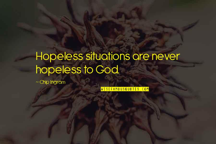 Hopeless Love Quotes By Chip Ingram: Hopeless situations are never hopeless to God.