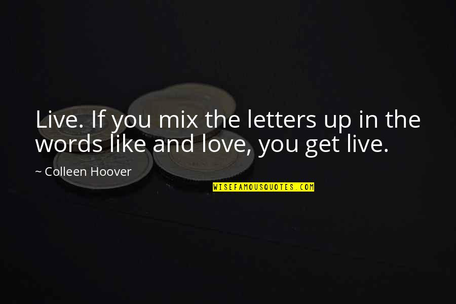 Hopeless Love Quotes By Colleen Hoover: Live. If you mix the letters up in