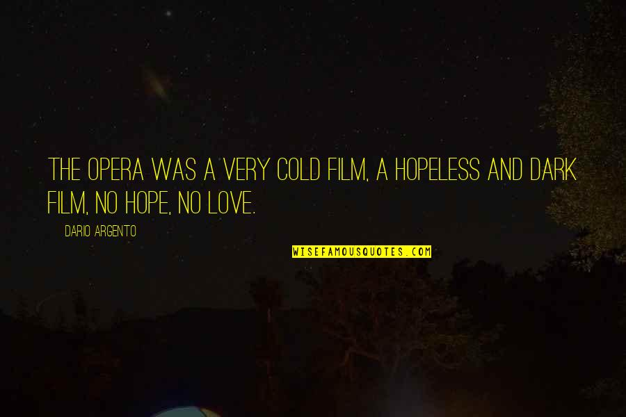 Hopeless Love Quotes By Dario Argento: The Opera was a very cold film, a
