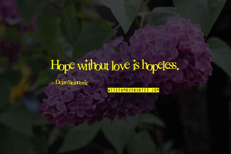 Hopeless Love Quotes By Dejan Stojanovic: Hope without love is hopeless.