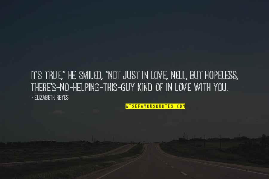 """Hopeless Love Quotes By Elizabeth Reyes: It's true,"""" he smiled, """"not just in love,"""