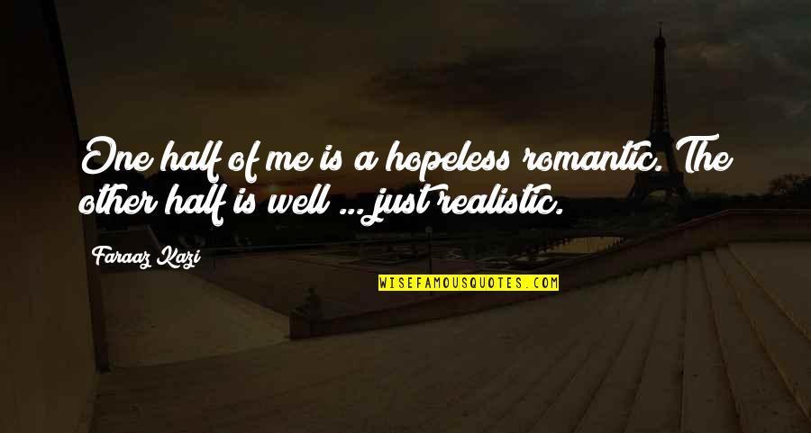 Hopeless Love Quotes By Faraaz Kazi: One half of me is a hopeless romantic.