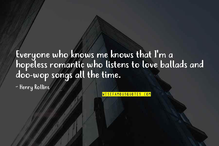 Hopeless Love Quotes By Henry Rollins: Everyone who knows me knows that I'm a