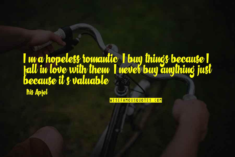 Hopeless Love Quotes By Iris Apfel: I'm a hopeless romantic. I buy things because