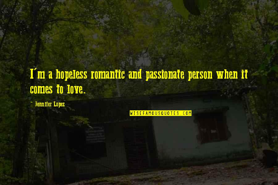 Hopeless Love Quotes By Jennifer Lopez: I'm a hopeless romantic and passionate person when