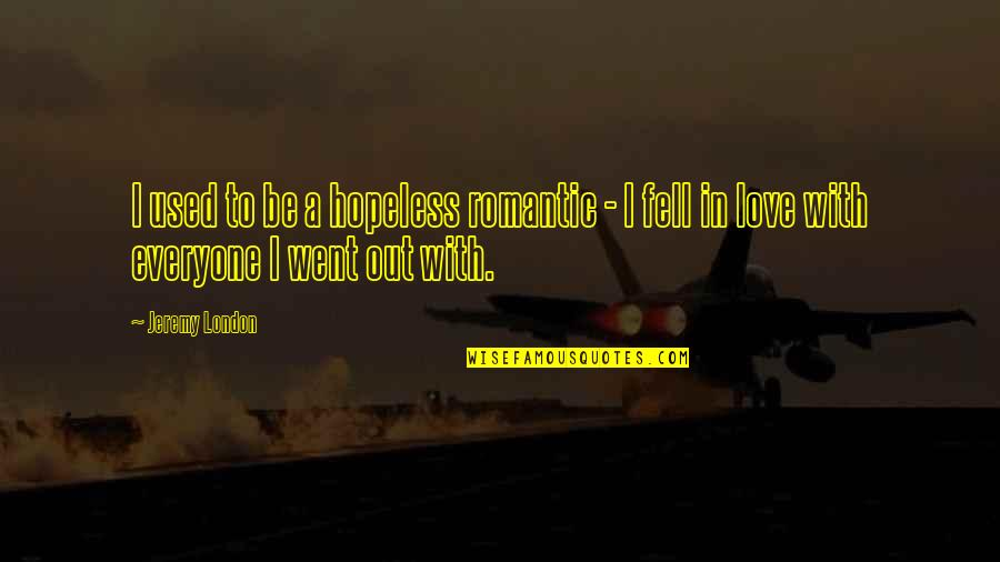 Hopeless Love Quotes By Jeremy London: I used to be a hopeless romantic -