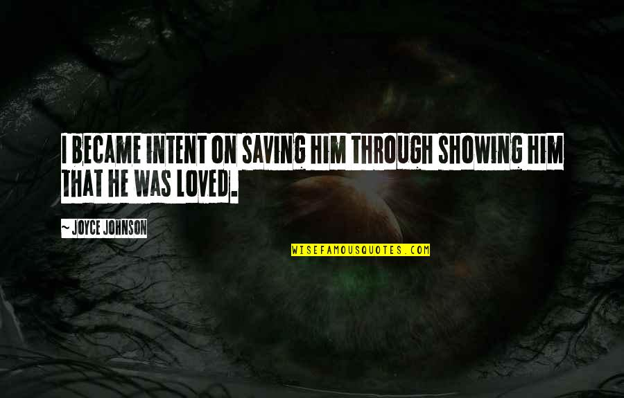 Hopeless Love Quotes By Joyce Johnson: I became intent on saving him through showing