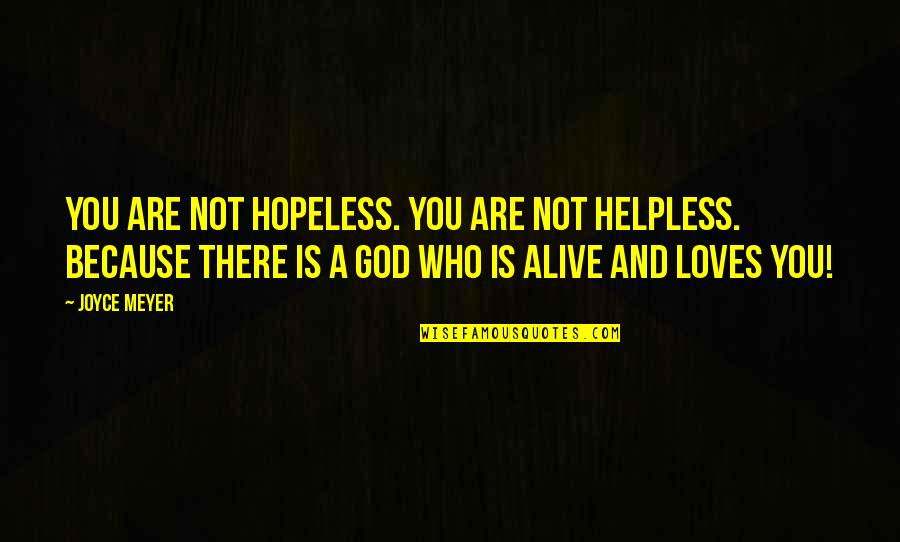 Hopeless Love Quotes By Joyce Meyer: You are not hopeless. You are not helpless.