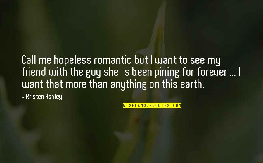Hopeless Love Quotes By Kristen Ashley: Call me hopeless romantic but I want to