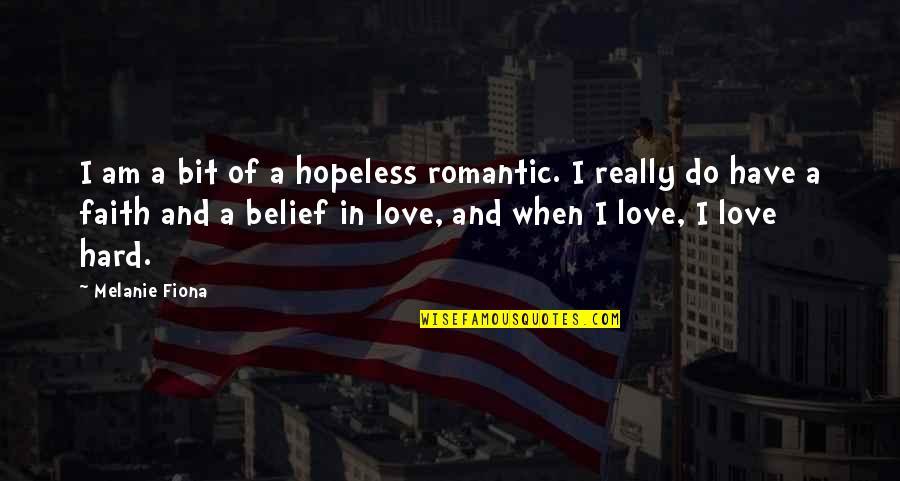 Hopeless Love Quotes By Melanie Fiona: I am a bit of a hopeless romantic.