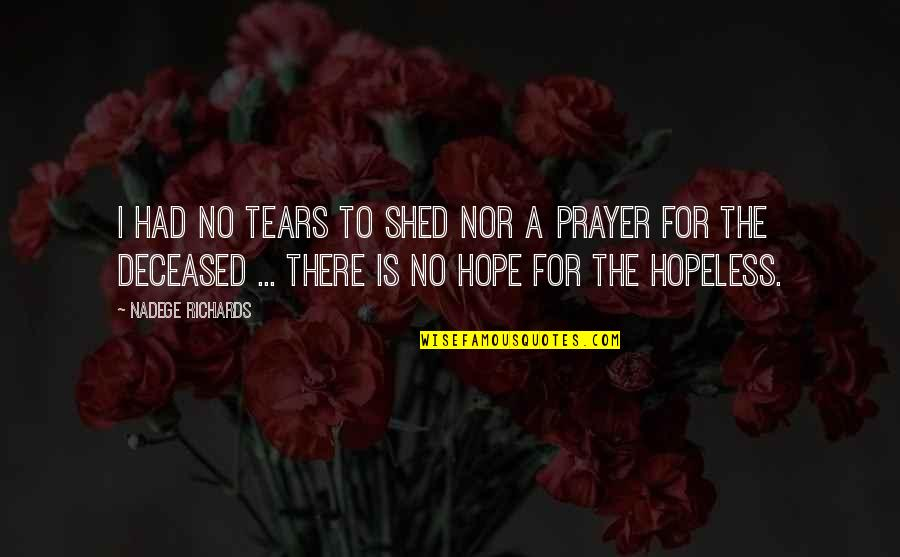 Hopeless Love Quotes By Nadege Richards: I had no tears to shed nor a