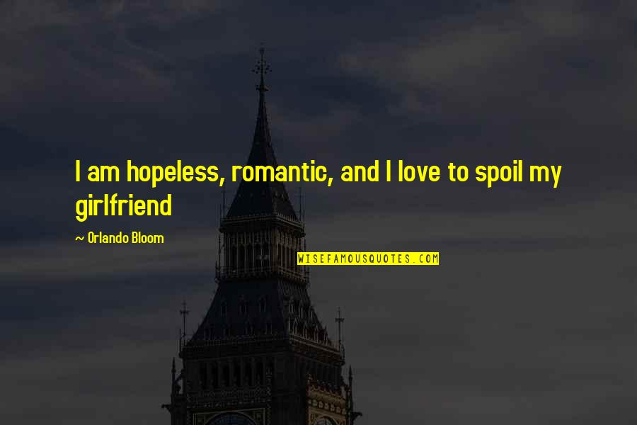 Hopeless Love Quotes By Orlando Bloom: I am hopeless, romantic, and I love to