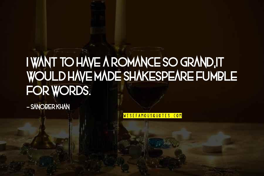 Hopeless Love Quotes By Sanober Khan: I want to have a romance so grand,it
