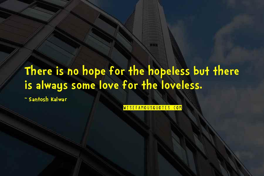 Hopeless Love Quotes By Santosh Kalwar: There is no hope for the hopeless but